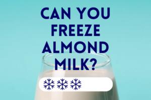 How to freeze almond milk