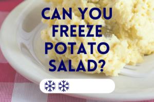 Can you freeze potato salad?