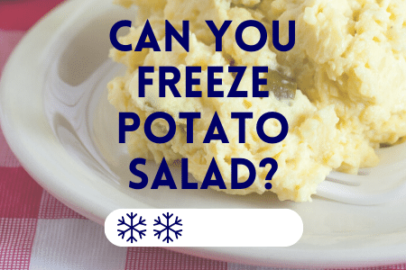Can you freeze potato salad?