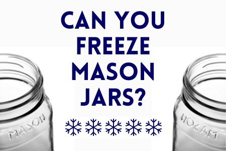 Can You Freeze Mason Jars?