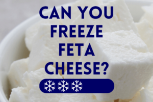 Can You Freeze Feta Cheese?