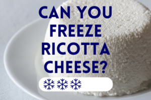 Can You Freeze Fresh Ricotta Cheese?