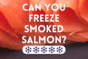 Can you freeze smoked salmon?